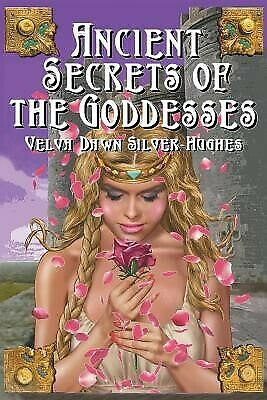 Ancient Secrets of the Goddesses by Silver-Hughes, Velva Dawn 9781452538587