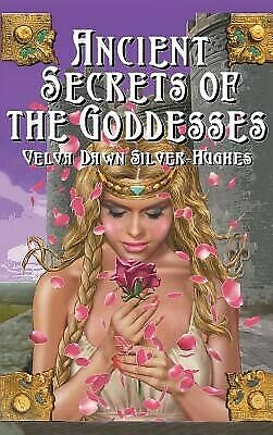 Ancient Secrets of the Goddesses by Silver-Hughes, Velva Dawn -Hcover