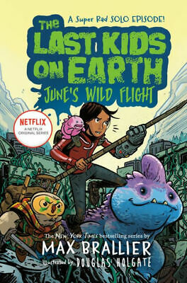The Last Kids on Earth: June's Wild Flight- WILL SHIP 4/7/20-Max Brallier #6