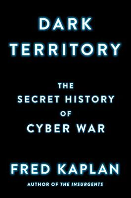 Dark Territory: The Secret History of Cyber War by Kaplan, Fred (Hardcover)