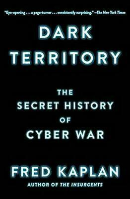 Dark Territory: The Secret History of Cyber War by Kaplan, Fred (Paperback)