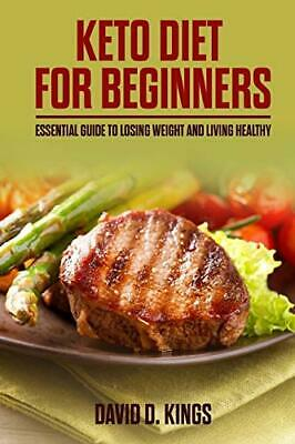 Keto Diet for Beginners: Essential Guide To Losing Weight and Living Healthy…