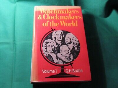 Watchmakers & Clockmakers of the World Volume 1 by G.H. Baillie 1947