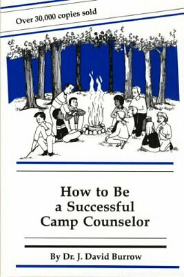 How to Be a Successful Camp Counselor by Burrow, David Book The Cheap Fast Free