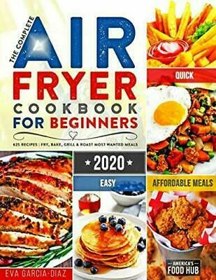 The Complete Air Fryer Cookbook For Beginners 2020: 625 Affordable, Quick & Easy