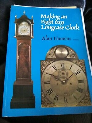 Making an Eight-Day Longcase Clock by Alan Timmins