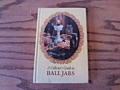 A Collector's Guide to Ball Jars by William F. Brantley 1975
