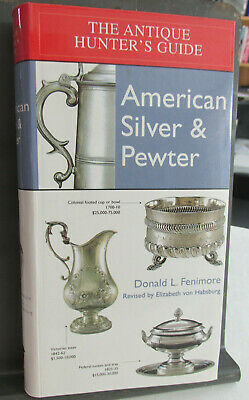 The Antique Hunters Guide to AMERICAN SILVER And PEWTER By Donald Fenimore 2000