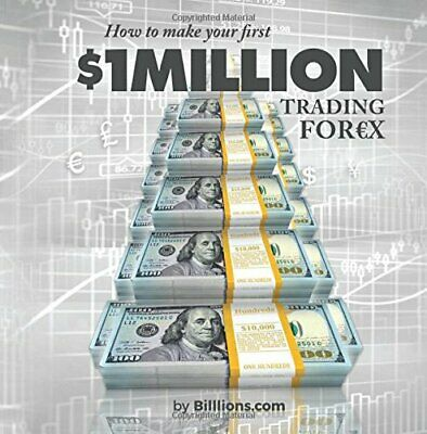 How To Make Your First One Million Dollars Trading Forex by Billlions (Paperb…