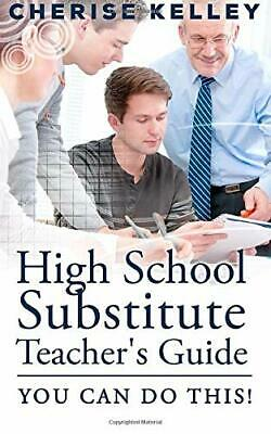 High School Substitute Teacher's Guide: YOU CAN DO THIS! by Kelley, Cherise (…