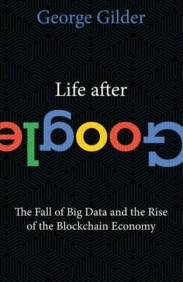 Life After Google: The Fall of Big Data and the Rise of the Blockchain Economy🔥