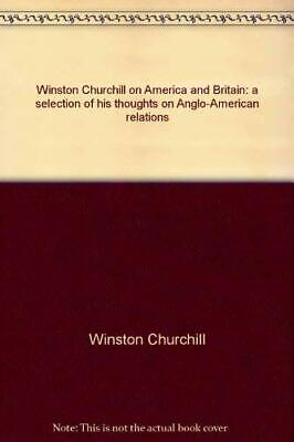 Winston Churchill on America and Britain: a selection of... by Winston Churchill