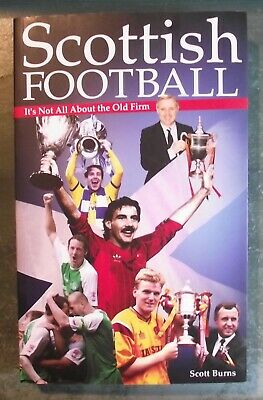 Scottish  Football : Its Not All About The Old Firm - Scott Burns Paperback Book