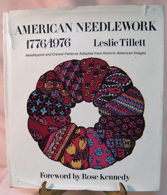AMERICAN NEEDLEWORK 1776/1976 Leslie Tillett FORWARD by Rose Kennedy