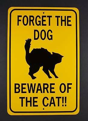 FORGET THE DOG BEWARE OF CAT  12X18 Aluminum Sign  Won't rust or fade