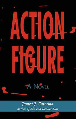 Action Figure by James J. Caterino (English) Paperback Book Free Shipping!