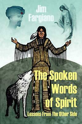 The Spoken Words of Spirit: Lessons from the Other Side by Jim Fargiano (English