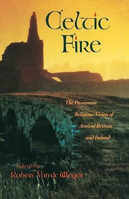 Celtic Fire: The Passionate Religious Vision of Ancient Britain and Ireland by R
