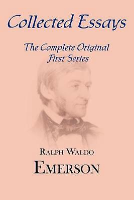 Collected Essays: Complete Original First Series by Ralph Waldo Emerson (English