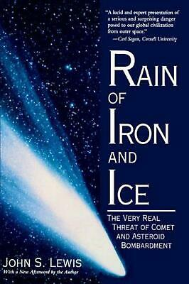 Rain of Iron & Ice: The Very Real Threat Of Comet And Asteroid Bombardment by Jo