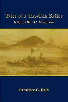 Tales of a Tin-Can Sailor: A World War II Adventure by Lawrence G. Reid (English