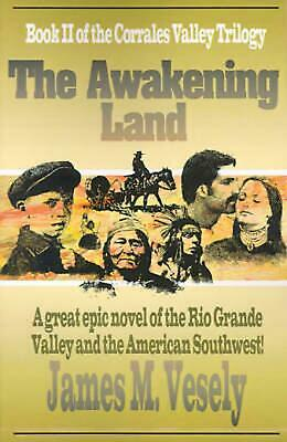 The Awakening Land: A Novel of the Rio Grande Valley by James M. Vesely (English