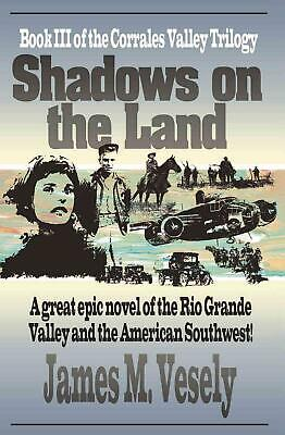 Shadows on the Land: A Novel of the Rio Grande Valley by James M. Vesely (Englis