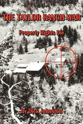 The Taylor Ranch War: Property Rights Die by Dick Johnston (English) Paperback B