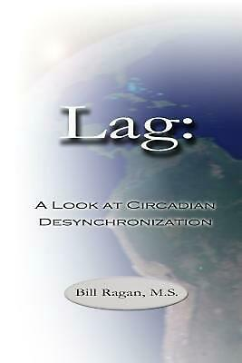 Lag: A Look at Circadian Desynchronization by M.S. Bill Ragan (English) Paperbac