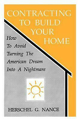 Contracting to Build Your Home: How to Avoid Turning the American Dream Into a N