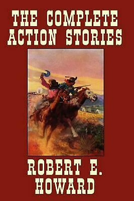 The Complete Action Stories by Robert E. Howard (English) Paperback Book