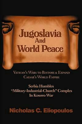 Jugoslavia and World Peace by Nicholas C. Eliopoulos (English) Paperback Book Fr