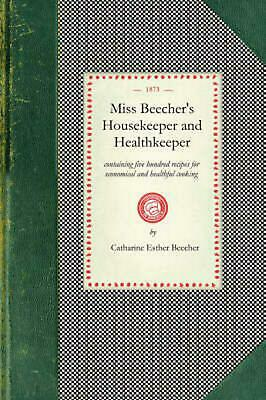 Miss Beecher's Housekeeper: Containing Five Hundred Recipes for Economical and H