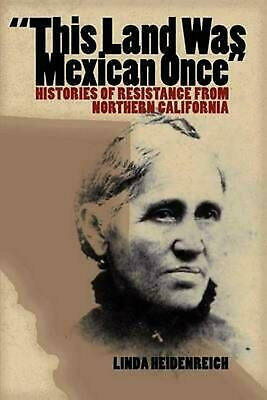 This Land Was Mexican Once: Histories of Resistance from Northern California by