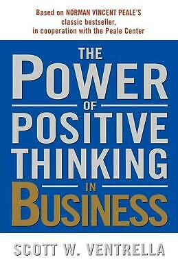 The Power of Positive Thinking in Business by Scott W. Ventrella (English) Paper