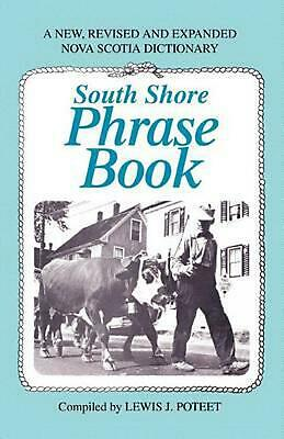 South Shore Phrase Book: A New, Revised and Expanded Nova Scotia Dictionary by L