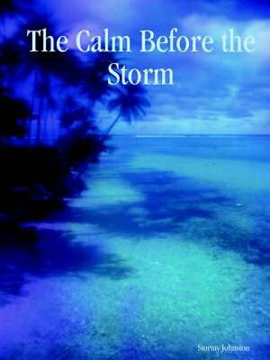 The Calm Before the Storm NEW by Stormy Johnston