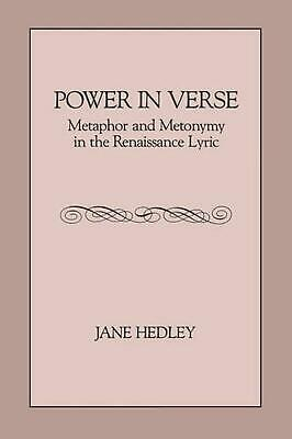 Power in Verse: Metaphor and Metonymy in the Renaissance Lyric by Jane Hedley (E