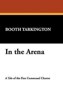 NEW In the Arena by Booth Tarkington Paperback Book (English) Free Shipping