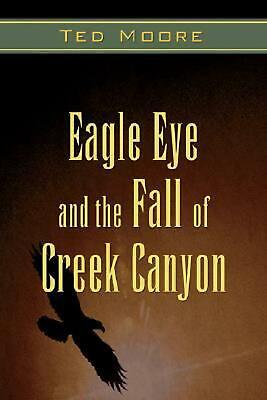 Eagle Eye and the Fall of Creek Canyon by Ted Moore (English) Paperback Book