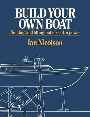 Build Your Own Boat: Building and Fitting-Out for Sail or Power by Ian Nicolson