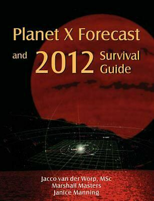 Planet X Forecast and 2012 Survival Guide by Jacco Van Der Worp (English) Paperb