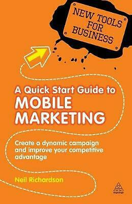 NEW A Quick Start Guide to Mobile Marketing: Create a Dynamic Campaign and Impro