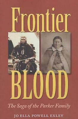 Frontier Blood: The Saga of the Parker Family by Jo Ella Powell Exley (English)