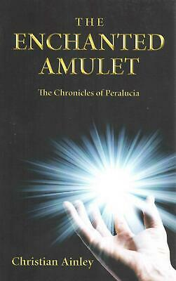 The Enchanted Amulet: The Chronicles of Peralucia (Book One) by Christian Ainley
