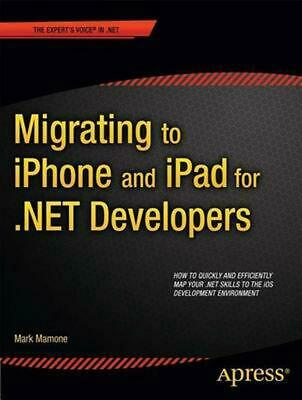 Migrating to iPhone and iPad for .NET Developers by Mark Mamone (English) Paperb