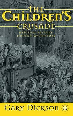The Children's Crusade: Medieval History, Modern Mythistory by Gary Dickson (Eng