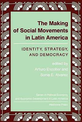 The Making of New Social Movements in Latin America: Identity, Strategy, and Dem