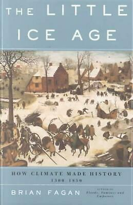 The Little Ice Age: How Climate Made History 1300-1850 by Brian M. Fagan (Englis