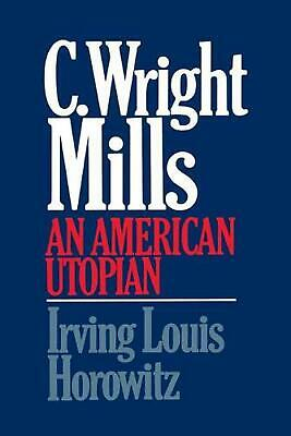 C Wright Mills an American Utopia by Irving Louis Horowitz (English) Paperback B